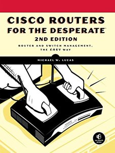 Cisco Routers for the Desperate: Router and Switch Management, the Easy Way, 2/e (Paperback)