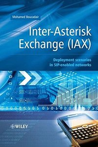 Inter-Asterisk Exchange (IAX): Deployment Scenarios in SIP-Enabled Networks (Hardcover)
