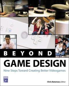 Beyond Game Design: Nine Steps Towards Creating Better Videogames (Paperback)-cover
