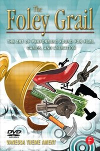 The Foley Grail: The Art of Performing Sound for Film, Games, and Animation (Paperback)-cover