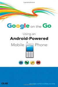 Google on the Go: Using an Android-Powered Mobile Phone-cover