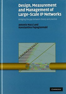 Design, Measurement and Management of Large-Scale IP Networks: Bridging the Gap Between Theory and Practice (Hardcover)