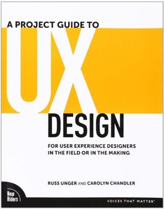 A Project Guide to UX Design: For user experience designers in the field or in the making (Paperback)-cover