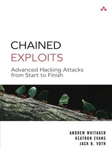Chained Exploits: Advanced Hacking Attacks from Start to Finish (Paperback)