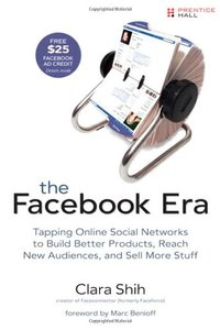 The Facebook Era: Tapping Online Social Networks to Build Better Products, Reach New Audiences, and Sell More Stuff (Paperback)-cover