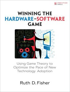 Winning the Hardware-Software Game: Using Game Theory to Optimize the Pace of New Technology Adoption (Paperback)-cover