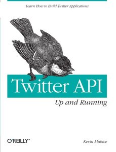 Twitter API: Up and Running: Learn How to Build Applications with the Twitter API (Paperback)