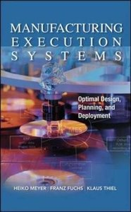 Manufacturing Execution Systems (MES): Optimal Design, Planning, and Deployment (Hardcover)-cover