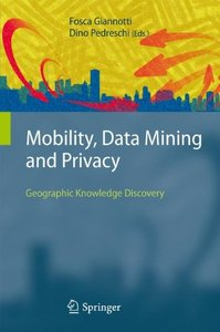 Mobility, Data Mining and Privacy: Geographic Knowledge Discovery (Hardcover)-cover