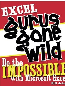 Excel Gurus Gone Wild: Do the IMPOSSIBLE with Microsoft Excel (Paperback)