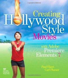 Creating Hollywood-Style Movies with Adobe Premiere Elements 7 (Paperback)