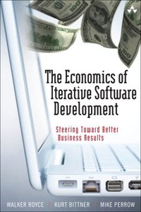 The Economics of Iterative Software Development: Steering Toward Better Business Results (Hardcover)-cover