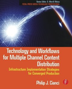 Technology and Workflows for Multiple Channel Content Distribution: Converged Production for Diverse Distribution Channels (Paperback)