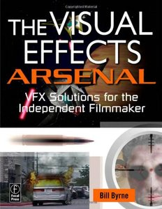 The Visual Effects Arsenal: Vfx Solutions for the Independent Filmmaker (Paperback)-cover