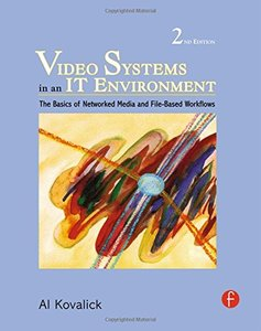 Video Systems in an IT Environment, Second Edition: The Basics of Professional Networked Media and File-based Workflows (Hardcover)
