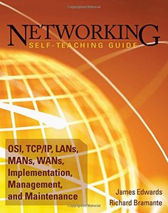 Networking Self-Teaching Guide: OSI, TCP/IP, LAN's, MAN's, WAN's, Implementation, Management, and Maintenance (Paperback)