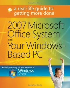 2007 Microsoft Office System and Your Windows-Based PC: A Real-Life Guide to Getting More Done (Paperback)-cover