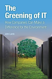 The Greening of IT: How Companies Can Make a Difference for the Environment (Paperback)