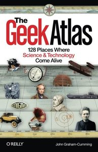 The Geek Atlas: 128 Places Where Science and Technology Come Alive (Paperback)-cover