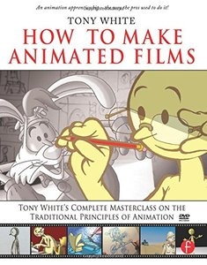 How to Make Animated Films: Tony White's Complete Masterclass on the Traditional Principles of Animation (Paperback)-cover