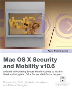 Apple Training Series: Mac OS X Security and Mobility v10.6: A Guide to Providing Secure Mobile Access to Intranet Services-cover