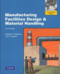 Manufacturing Facilities Design and Material Handling, 4/e (IE-Paperback)
