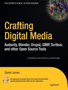 Free Software for Creative People: Building Digital Media with Blender, GIMP, Scribus, Audacity, and More