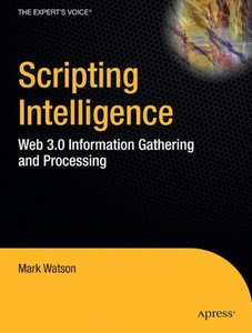 Scripting Intelligence: Web 3.0 Information, Gathering and Processing (Paperback)-cover