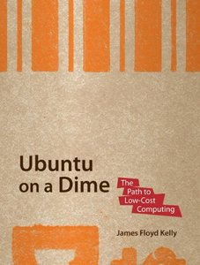 Ubuntu on a Dime: The Path to Low-Cost Computing (Paperback)-cover
