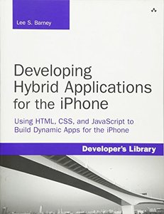 Developing Hybrid Applications for the iPhone: Using HTML, CSS, and JavaScript to Build Dynamic Apps for the iPhone (Paperback)-cover