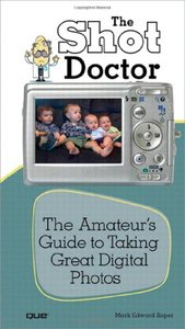 Shot Doctor,The: The Amateur's Guide to Taking Great Digital Photos-cover
