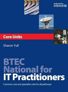 BTEC National for IT Practitioners: Core units: Common core and specialist units for all pathways (Paperback)-cover