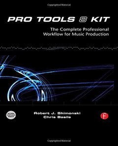 Pro Tools 8 Kit: The complete professional workflow for music production (Paperback)
