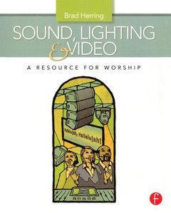 Sound, Lighting and Video: A Resource for Worship (Paperback)