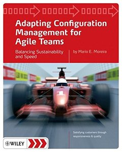 Adapting Configuration Management for Agile Teams: Balancing Sustainability and Speed (Paperback)