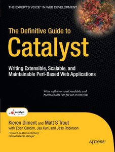 The Definitive Guide to Catalyst: Writing Extensible, Scalable and Maintainable Perl–Based Web Applications (Paperback)-cover