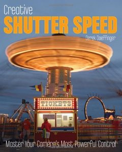 Creative Shutter Speed: Master the Art of Motion Capture (Paperback)