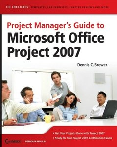 Project Manager's Guide to Microsoft Office Project 2007