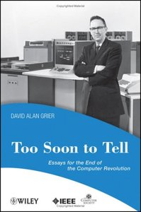 Too Soon To Tell: Essays for the End of The Computer Revolution (Paperback)