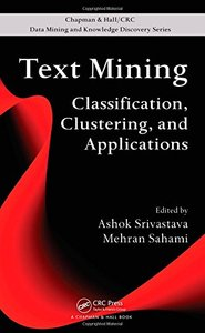 Text Mining: Classification, Clustering, and Applications (Chapman & Hall/CRC Data Mining and Knowledge Discovery Series)-cover