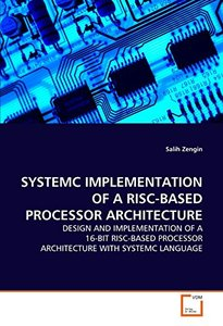 Systemc Implementation of a Risibased Processor Architecture: Design And Implementation Of A 16-Bit Risc-Based Processor Architecture With SystemC Language (Paperback)-cover