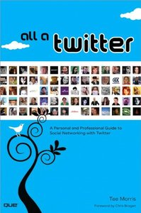 All a Twitter: A Personal and Professional Guide to Social Networking with Twitter (Paperback)-cover