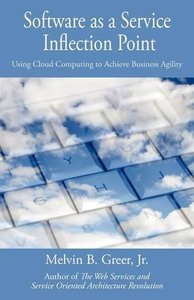 Software as a Service Inflection Point: Using Cloud Computing to Achieve Business Agility (Paperback)