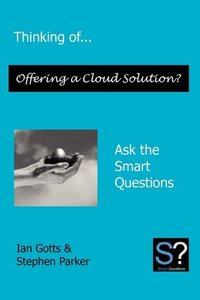 Thinking of... Offering a Cloud Solution? Ask the Smart Questions (Paperback)