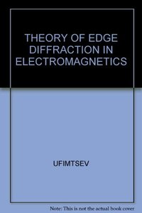 Theory of Edge Diffraction in Electromagnetics: Origination and Validation of the Physical Theory of Diffraction (Revised edition) (IE-Hardcover)-cover