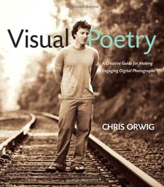Visual Poetry: A Creative Guide for Making Engaging Digital Photographs (Paperback)-cover