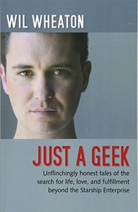 Just a Geek: Unflinchingly honest tales of the search for life, love, and fulfillment beyond the Starship Enterprise (Paperback)-cover