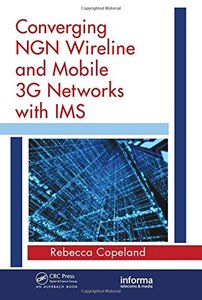 Converging NGN Wireline and Mobile 3G Networks with IMS: Converging NGN and 3G Mobile (Hardcover)