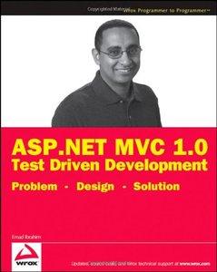 ASP.NET MVC 1.0 Test Driven Development: Problem - Design - Solution (Paperback)-cover