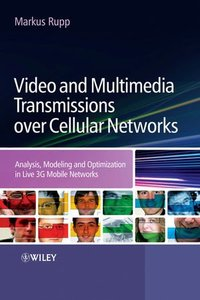 Video and Multimedia Transmissions over Cellular Networks: Analysis, Modelling and Optimization in Live 3G Mobile Networks (Hardcover)-cover